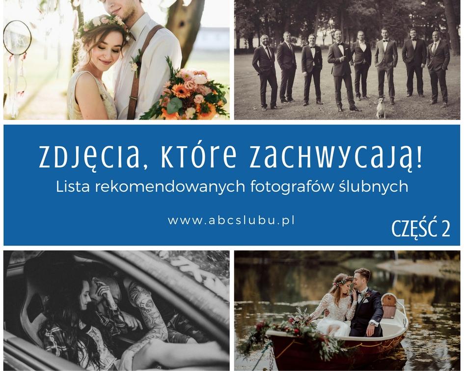 Zdjęcia, które zachwycają - lista rekomendowanych fotografów ślubnych. Część 2
