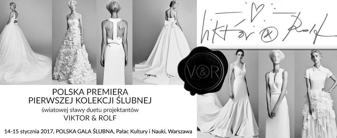 Polska premiera pierwszej kolekcji ślubnej Viktor & Rolf - 14-15 stycznia 2017, Polska Gala Ślubna w Warszawie