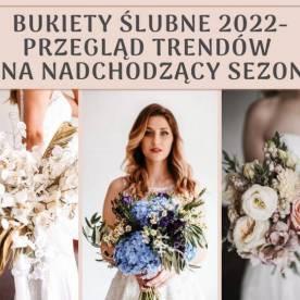 Bukiety ślubne 2022- przegląd trendów florystycznych na nadchodzący sezon