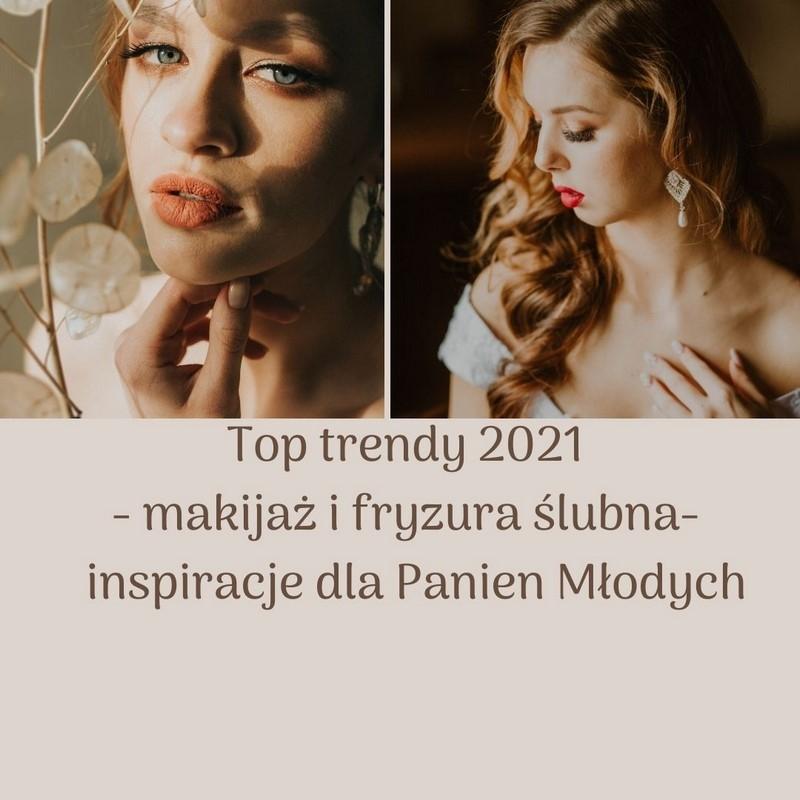 Top trendy 2021 - makijaż i fryzura - inspiracje dla Panien Młodych